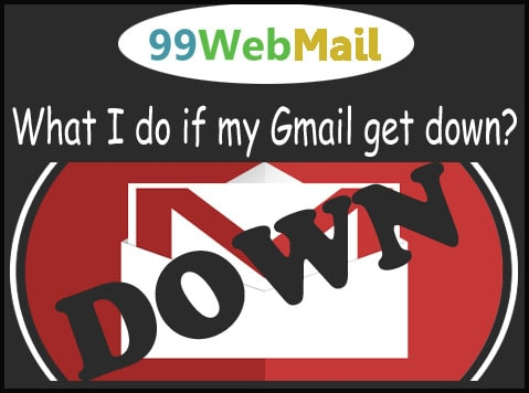 What I do if my Gmail get down?