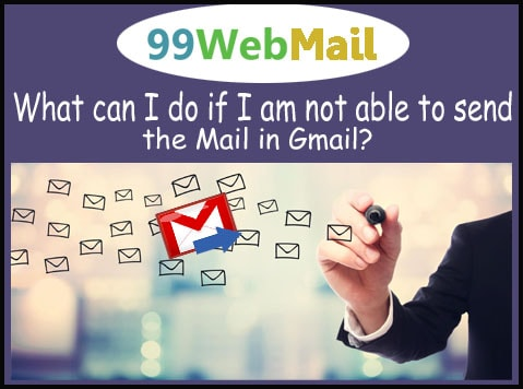 What can I do if I am not able to send the Mail in Gmail?